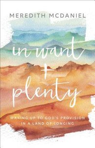 In Want + Plenty: Waking Up to Gods Provision in a Land of Longing