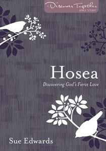 Hosea: Discovering Gods Fierce Love (Discover Together Bible Study Series)