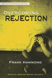 Spiritual Warfare #02: Overcoming Rejection (Rev & Expanded Edition)