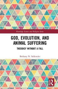 God, Evolution, and Animal Suffering: Theodicy Without a Fall (Routledge Science And Religion Series)