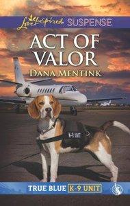 Act of Valor (True Blue K-9 Unit) (Love Inspired Suspense Series)