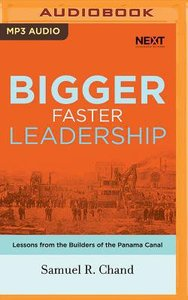 Bigger, Faster Leadership: Lessons From the Builders of the Panama Canal (Unabridged, Mp3)