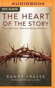 The Heart of the Story: Gods Masterful Design to Restore His People (Unabridged, Mp3)