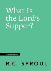 What is the Lords Supper? (#16 in Crucial Questions Series)
