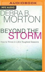 Beyond the Storm: How to Thrive in Lifes Toughest Seasons (Unabridged, Mp3)
