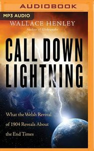 Call Down Lightning: What the Welsh Revival of 1904 Reveals About the Coming End Times (Unabridged, Mp3)