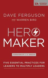 Hero Maker : Five Essential Practices For Leaders to Multiply Leaders (Unabridged, 5 CDS) (Exponential Series)