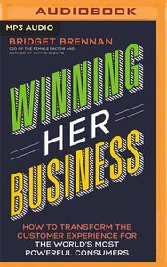 Winning Her Business: How to Transform the Customer Experience For the Worlds Most Powerful Consumers (Unabridged, Mp3)