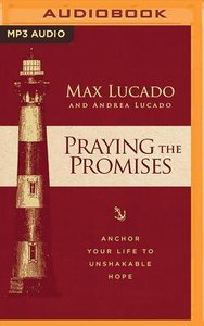 Praying the Promises: Anchor Your Life to Unshakable Hope (Unabridged, Mp3)