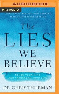 The Lies We Believe: Renew Your Mind and Transform Your Life (Unabridged, Mp3)