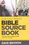 Bible Sourcebook: The Who, What, Where, Wow Guide to the Bible (Our Daily Bread Series)