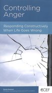 Controlling Anger: Responding Constructively When Life Goes Wrong (Christian Counselling & Educational Foundation Series)