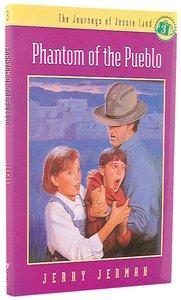 Phantom of the Pueblo (#03 in Journeys Of Jessie Land Series)